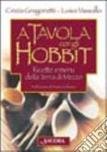 A tavola con gli hobbit. Ricette e menù della Terra di Mezzo libro di Gregorutti Cinzia - Vassallo Luisa