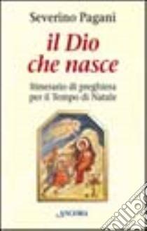 Il Dio che nasce libro di Pagani Severino