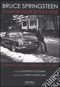 Bruce Springsteen. Come un killer sotto il sole. Il grande romanzo americano (1972-2007) libro