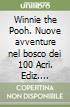 Winnie the Pooh. Nuove avventure nel bosco dei 100 Acri. Ediz. illustrata libro