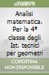 Analisi matematica. Per la 4ª classe degli Ist. tecnici per geometri libro