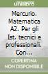 Mercurio. Matematica A2. Per gli Ist. tecnici e professionali. Con espansione online libro