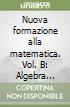 Nuova formazione alla matematica. Vol. B: Algebra seconda parte. Con quaderno di recupero. Per le Scuole superiori. Con espansione online libro