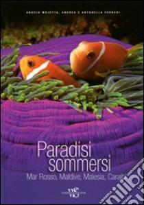 Paradisi sommersi. Mar Rosso, Maldive, Malesia, Caraibi. Ediz. illustrata libro di Mojetta Angelo; Ferrari Andrea; Ferrari Antonella