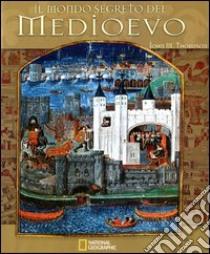 Il mondo segreto del Medioevo. Ediz. illustrata libro di Thompson John M.