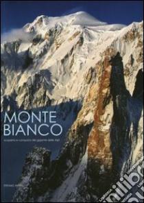Monte Bianco. Scoperta e conquista del gigante delle Alpi. Ediz. illustrata libro di Ardito Stefano