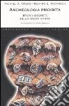 Archeologia proibita. Storia segreta della razza umana libro
