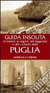 Guida insolita ai misteri, ai segreti, alle leggende e alle curiosità della Puglia libro
