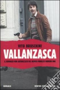 Vallanzasca. Il romanzo non autorizzato del nemico pubblico numero uno libro di Bruschini Vito