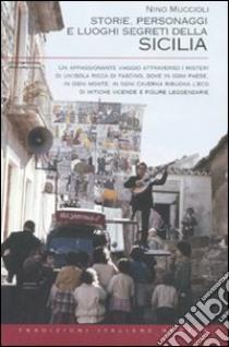 Storie, personaggi e luoghi segreti della Sicilia libro di Muccioli Nino
