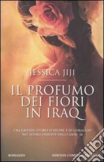Il profumo dei fiori in Iraq libro di Jiji Jessica