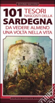101 tesori nascosti della Sardegna da vedere almeno una volta nella vita libro di Maccioni Antonio