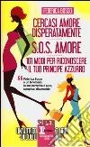Cercasi amore disperatamente-S.O.S. amore-101 modi per riconoscere il tuo principe azzurro libro di Bosco Federica