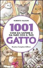 1001 cose da sapere e da fare con il tuo gatto libro