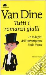 Tutti i romanzi gialli. Le indagini dell'investigatore Philo Vance. Ediz. integrale
