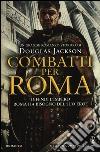 Combatti per Roma libro