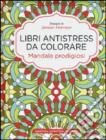 Libri antistress da colorare - Mandala prodigiosi