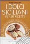 I dolci siciliani in 450 ricette libro