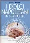 I dolci napoletani in 300 ricette libro