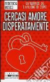 Cercasi amore disperatamente libro di Bosco Federica