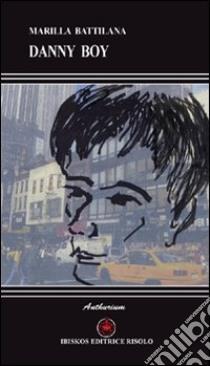 Danny Boy libro di Battilana Marilla; Risolo A. (cur.)