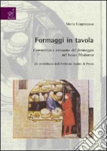 Formaggi in tavola. Commercio e consumo del formaggio nel basso Medioevo. Un contributo dell'Archivio Datini di Prato libro di Giagnacovo Maria