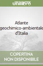 Atlante geochimico-ambientale d'Italia libro di De Vivo Benedetto