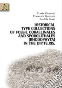 Historical type collections of fossil corallinales and sporolithales (rhodophyta) in the Dip.Te.Ris. libro di Basso Daniela; Quaranta Francesca; Vannucci Grazia