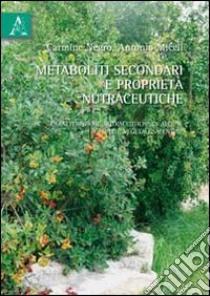 Metaboliti secondari e proprietà nutraceutiche. Caratteristiche nutraceutiche di alcune specie vegetali salentine libro di Miceli Antonio; Negro Carmine