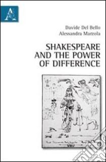 Shakespeare and the power of difference libro di Del Bello Davide; Marzola Alessandra