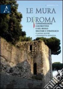 Le mura di Roma. Considerazioni sulla costruzione e sul ruolo militare e strategico libro di Botrè Claudio; Susanna Fiammetta