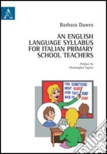 English language syllabus for italian primary school teachers (An) libro di Dawes Barbara