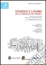 Studenti e lavoro nella provincia di Padova. Anni scolastici: 2005-2010. Anni di analisi: 2008-2012 (1° semestre) libro