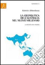 La geopolitica dell'Australia nel nuovo millennio. Il contesto Asia-Pacifico libro