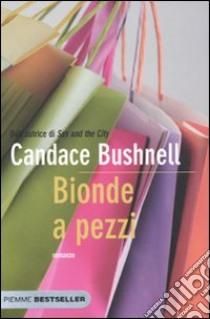 Bionde a pezzi libro di Bushnell Candace