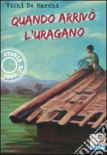 Quando arrivò l'uragano libro di De Marchi Vichi