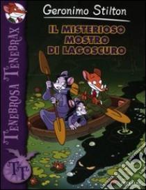 Il misterioso mostro di Lagoscuro. Ediz. illustrata libro di Stilton Geronimo