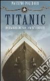 Titanic. Un viaggio che non dimenticherete libro