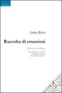 Raccolta di emozioni libro di Rizzi Anita