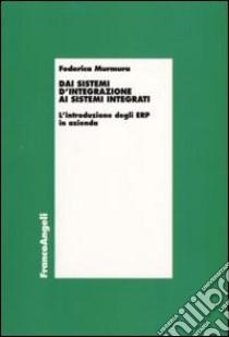 Dai sistemi d'integrazione ai sistemi integrati. L'introduzione degli ERP in azienda libro di Murmura Federica