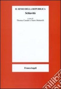 Il Senso della repubblica. Schiavitù libro di Casadei T. (cur.); Mattarelli S. (cur.)
