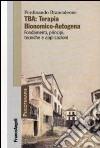 TBA: terapia bionomico-autogena. Fondamenti, principi, tecniche e applicazioni libro