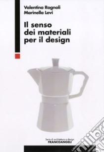 Il senso dei materiali per il design libro di Rognoli Valentina; Levi Marinella