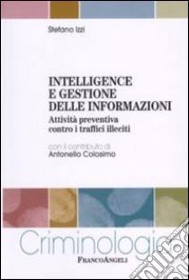 Intelligence e gestione delle informazioni. Attività preventiva contro i traffici illeciti libro di Izzi Stefano