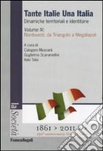 Tante Italie una Italia. Dinamiche territoriali e identitarie. Vol. 4: Nordovest: da Triangolo a Megalopoli libro