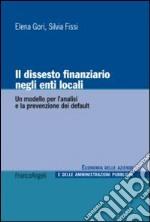 Il dissesto finanziario negli enti locali. Un modello per l'analisi e la prevenzione dei default libro