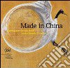 Made in China. Contemporary chinese artists. Luciano Benetton Collection. Ediz. italiana, inglese e cinese