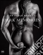 Gian Paolo Barbieri. Dark memories. Ediz. italiana e inglese libro
