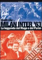 Quelli che... Milan Inter '63. La leggenda del Mago e del Pàron. Ediz. illustrata libro