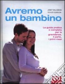 Avremo un bambino libro di Balaskas Janet; Gordon Yehudi; Fraioli R. (cur.)